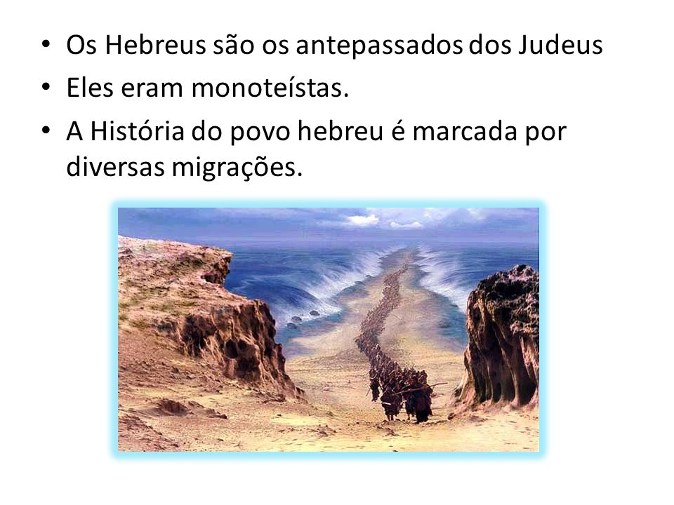 Os Hebreus são os antepassados dos Judeus Eles eram monoteístas.