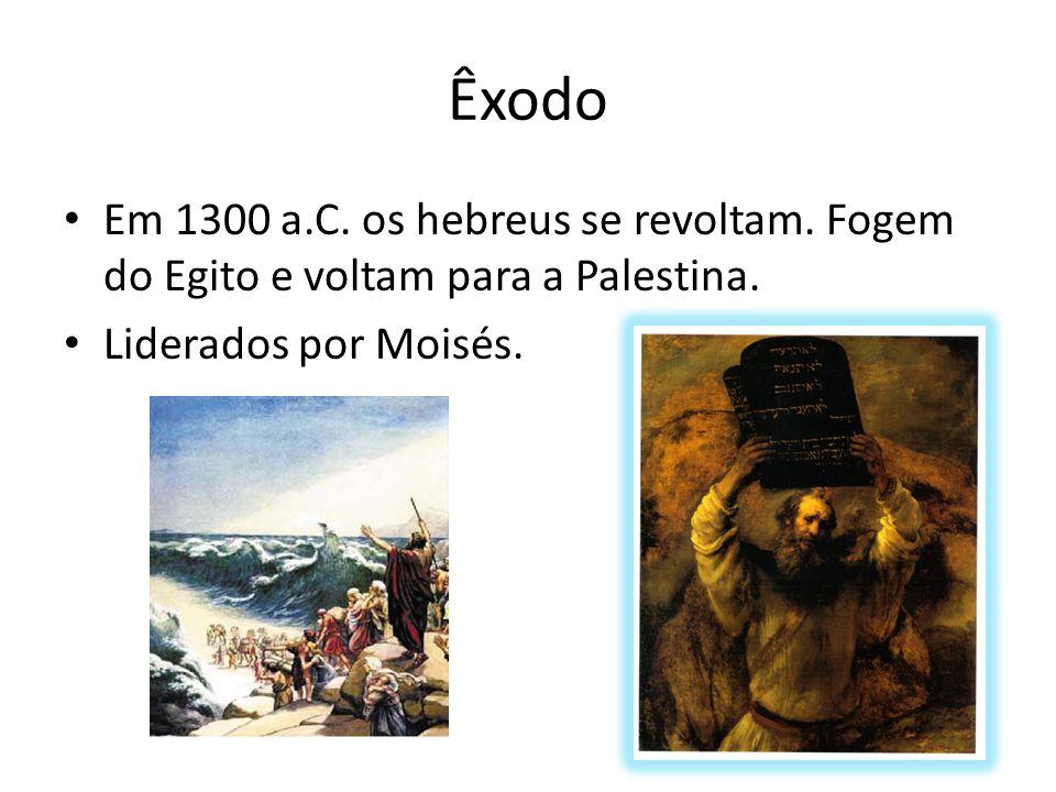 Êxodo Em 1300 a.C.os hebreus se revoltam. Fogem do Egito e voltam para a Palestina.