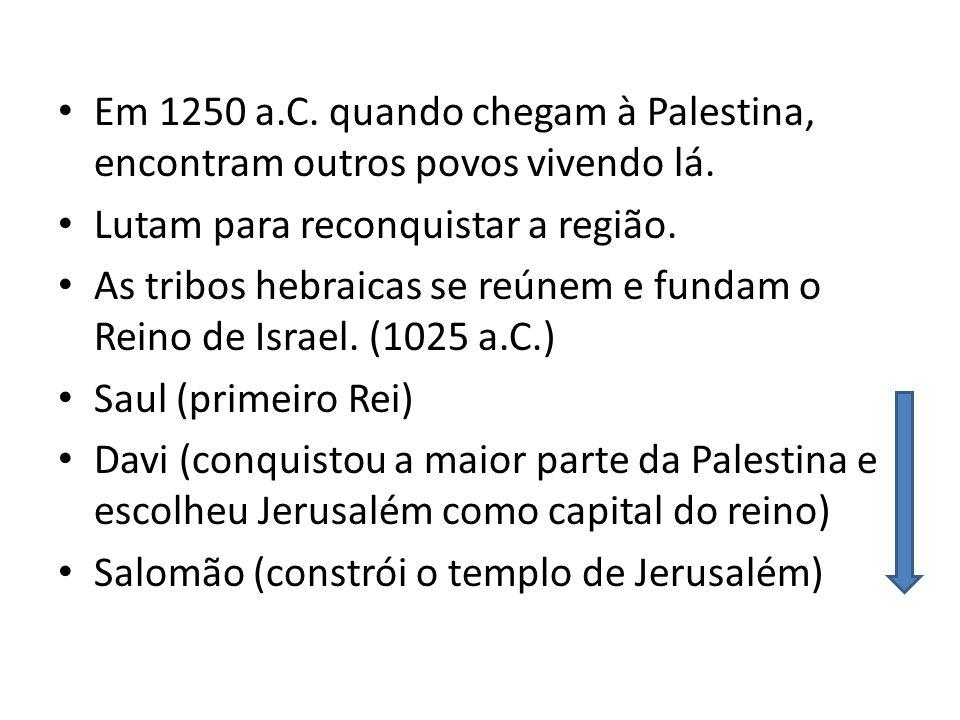 Em 1250 a.C.quando chegam à Palestina, encontram outros povos vivendo lá.