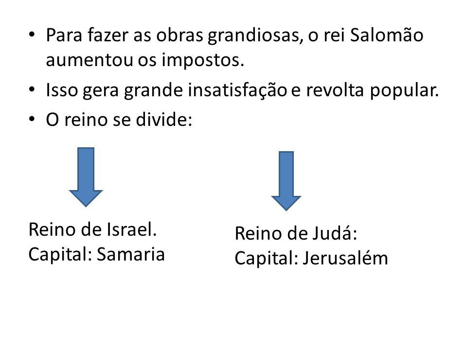 Para fazer as obras grandiosas, o rei Salomão aumentou os impostos.
