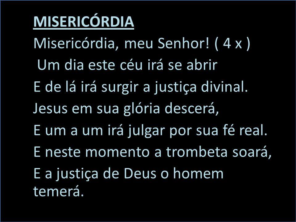 MISERICÓRDIA Misericórdia, meu Senhor.