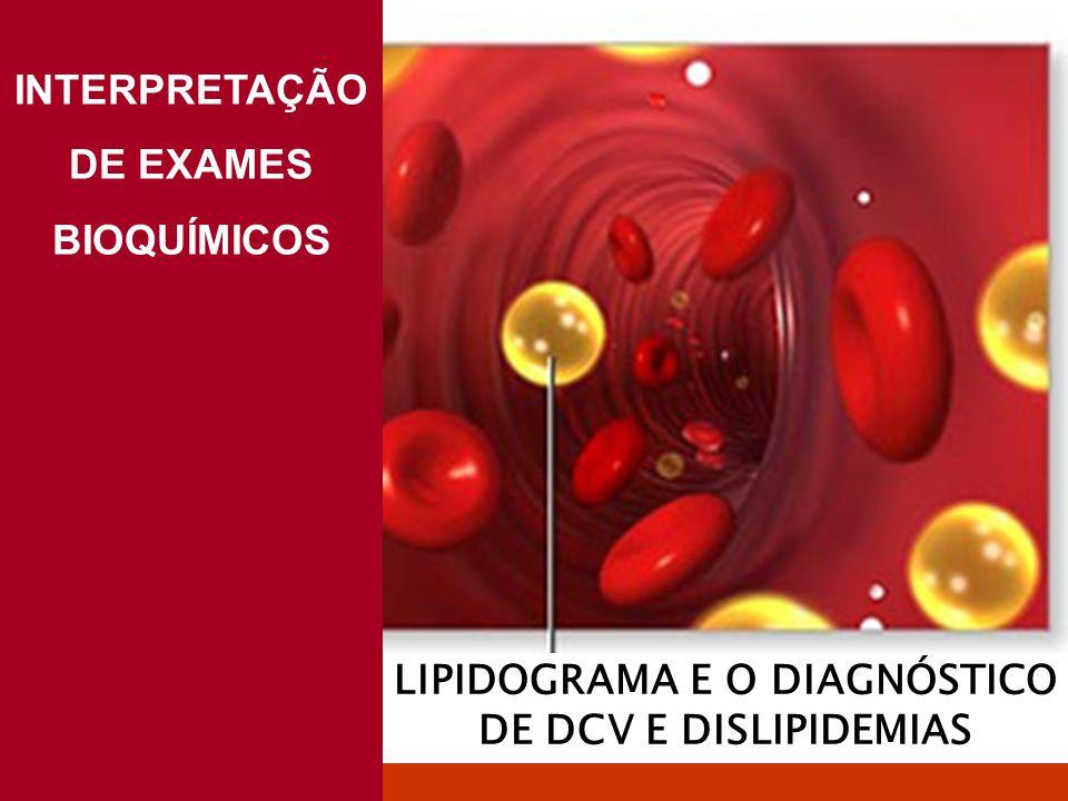 INTERPRETAÇÃO DE EXAMES BIOQUÍMICOS LIPIDOGRAMA E O DIAGNÓSTICO DE DCV E DISLIPIDEMIAS