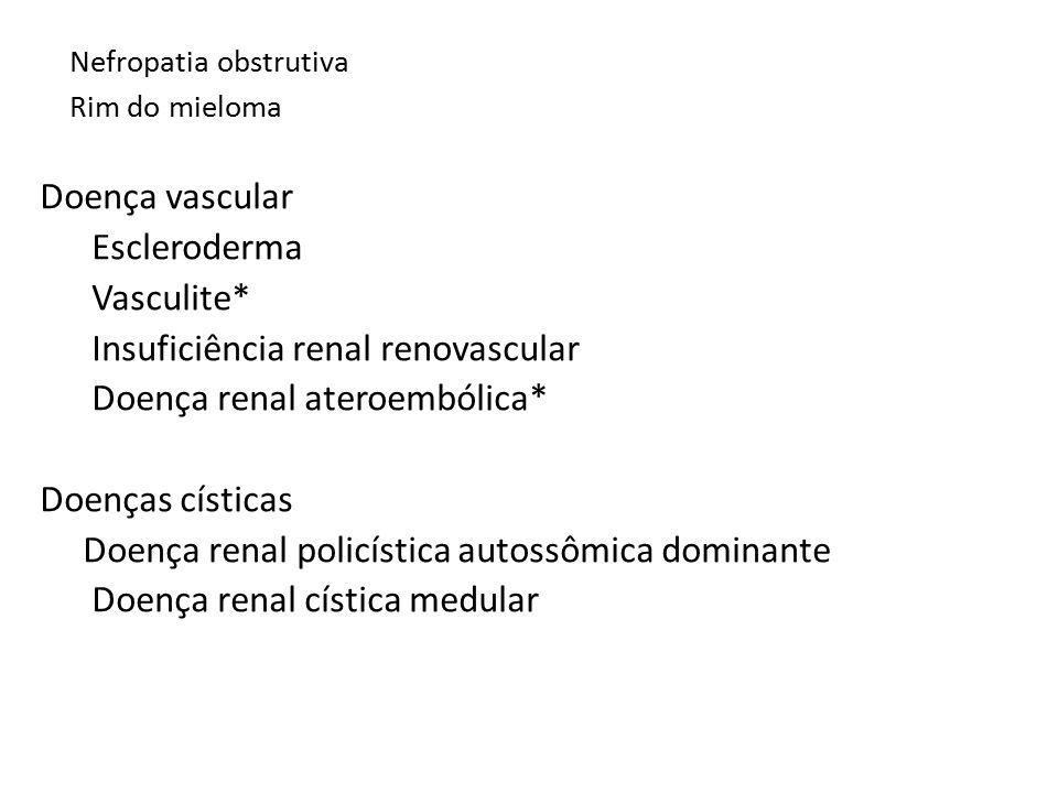 Nefropatia obstrutiva Rim do mieloma Doença vascular Escleroderma Vasculite* Insuficiência renal renovascular Doença renal ateroembólica* Doenças císticas Doença renal policística autossômica dominante Doença renal cística medular