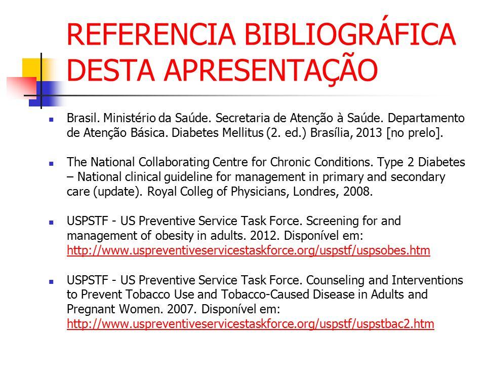 REFERENCIA BIBLIOGRÁFICA DESTA APRESENTAÇÃO Brasil. Ministério da Saúde. Secretaria de Atenção à Saúde. Departamento de Atenção Básica. Diabetes Melli