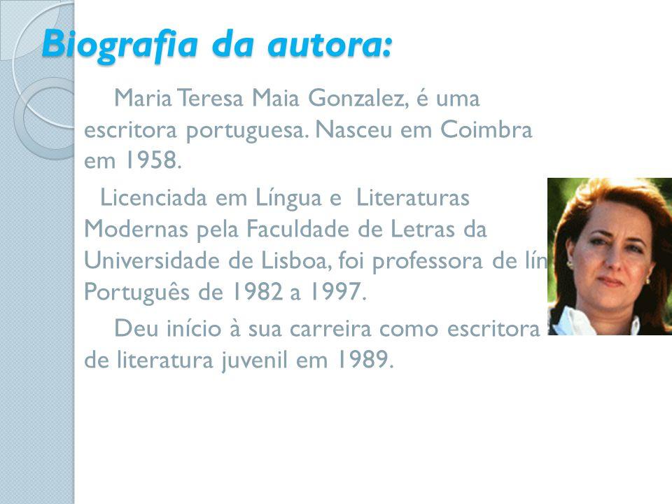 Biografia da autora: Maria Teresa Maia Gonzalez, é uma escritora portuguesa. Nasceu em Coimbra em 1958. Licenciada em Língua e Literaturas Modernas pe