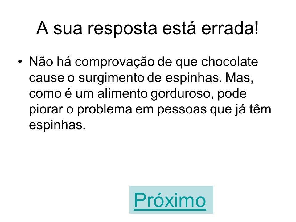 Chocolate demais faz nascer espinhas. VERDADEIROFALSO