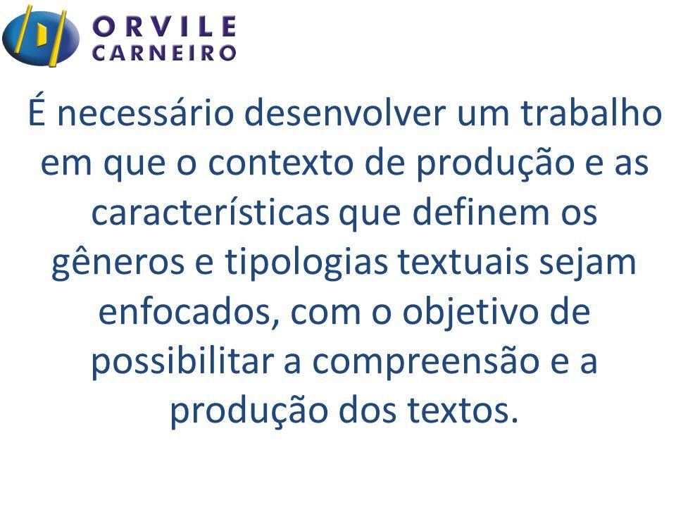 É necessário desenvolver um trabalho em que o contexto de produção e as características que definem os gêneros e tipologias textuais sejam enfocados, com o objetivo de possibilitar a compreensão e a produção dos textos.