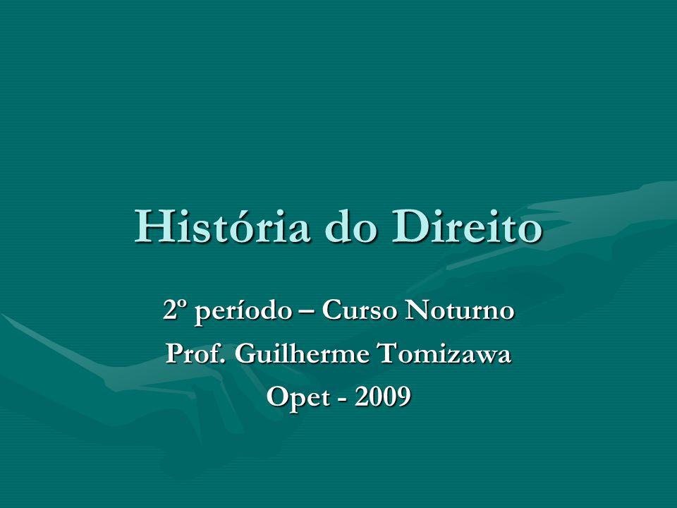 História do Direito 2º período – Curso Noturno Prof. Guilherme Tomizawa Opet - 2009