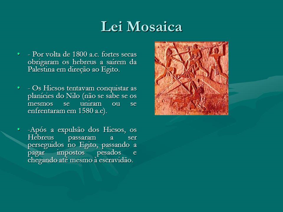 Lei Mosaica - Por volta de 1800 a.c. fortes secas obrigaram os hebreus a saírem da Palestina em direção ao Egito.- Por volta de 1800 a.c. fortes secas