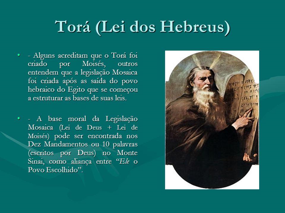 Torá (Lei dos Hebreus) - Alguns acreditam que o Torá foi criado por Moisés, outros entendem que a legislação Mosaica foi criada após as saída do povo