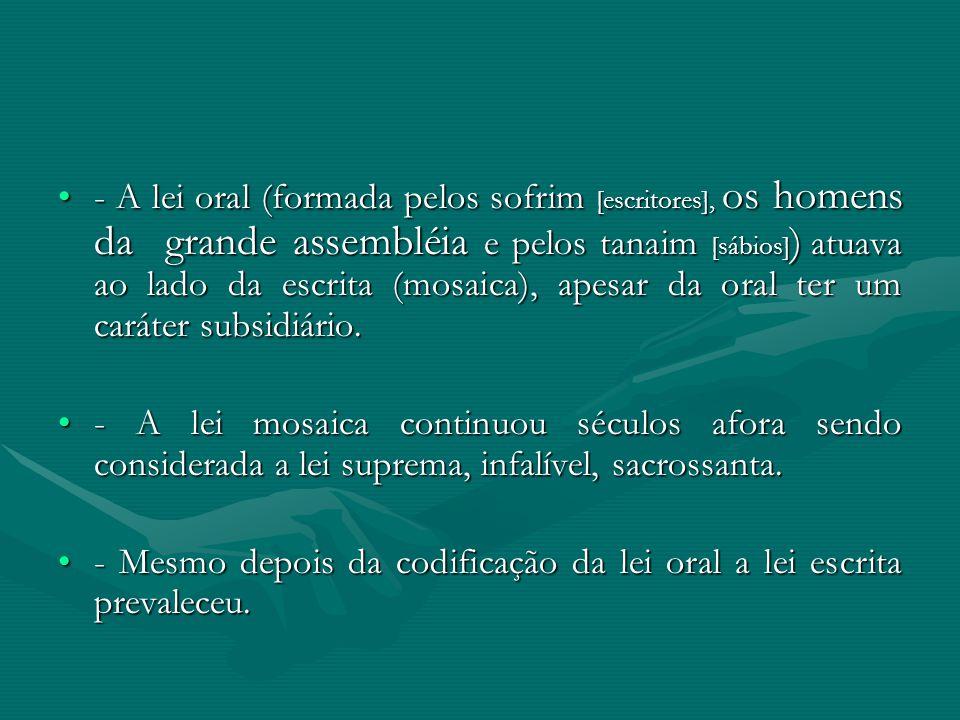- A lei oral (formada pelos sofrim [escritores], os homens da grande assembléia e pelos tanaim [sábios] ) atuava ao lado da escrita (mosaica), apesar