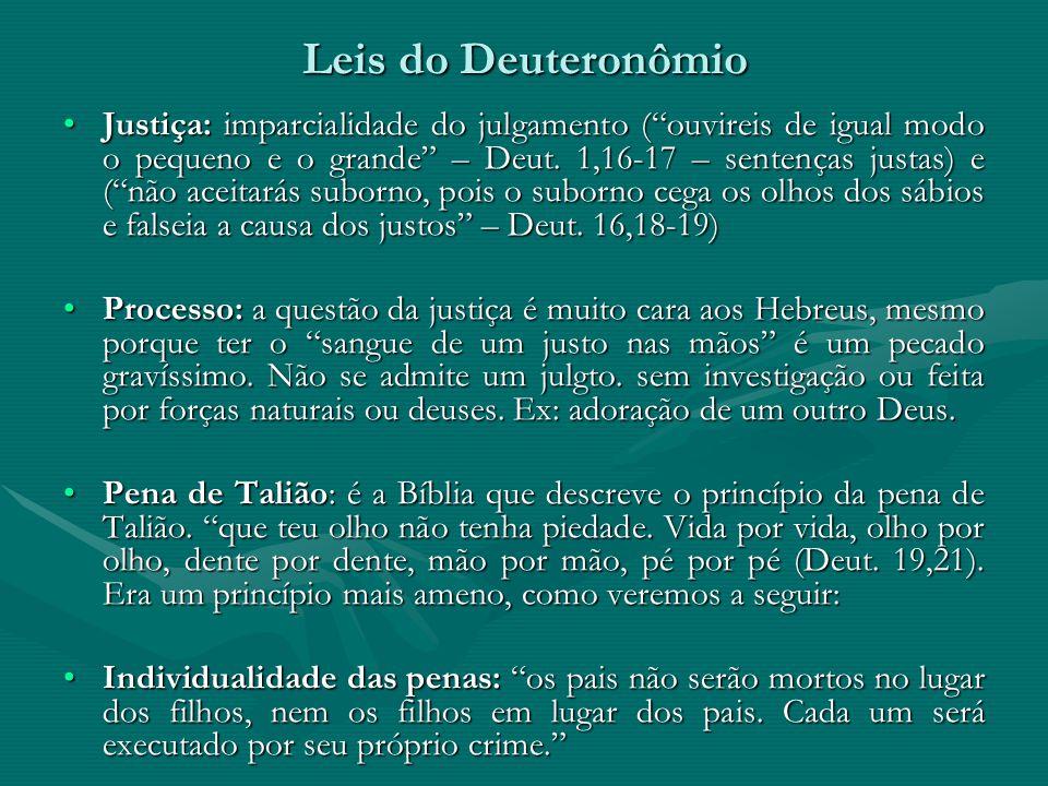 """Leis do Deuteronômio Justiça: imparcialidade do julgamento (""""ouvireis de igual modo o pequeno e o grande"""" – Deut. 1,16-17 – sentenças justas) e (""""não"""