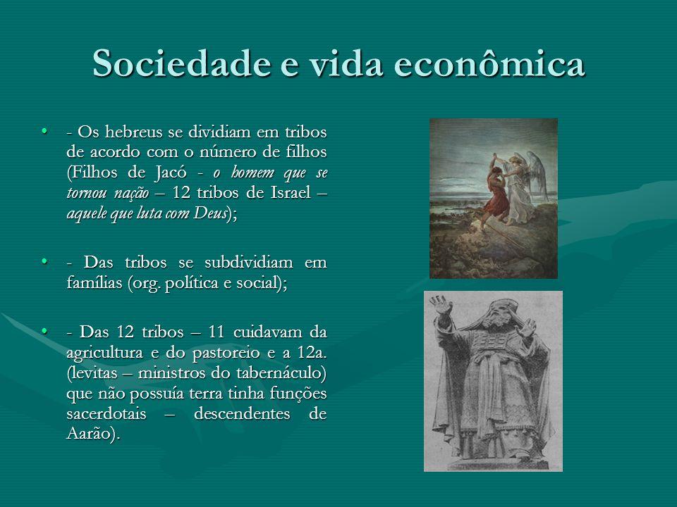 Sociedade e vida econômica - Os hebreus se dividiam em tribos de acordo com o número de filhos (Filhos de Jacó - o homem que se tornou nação – 12 trib