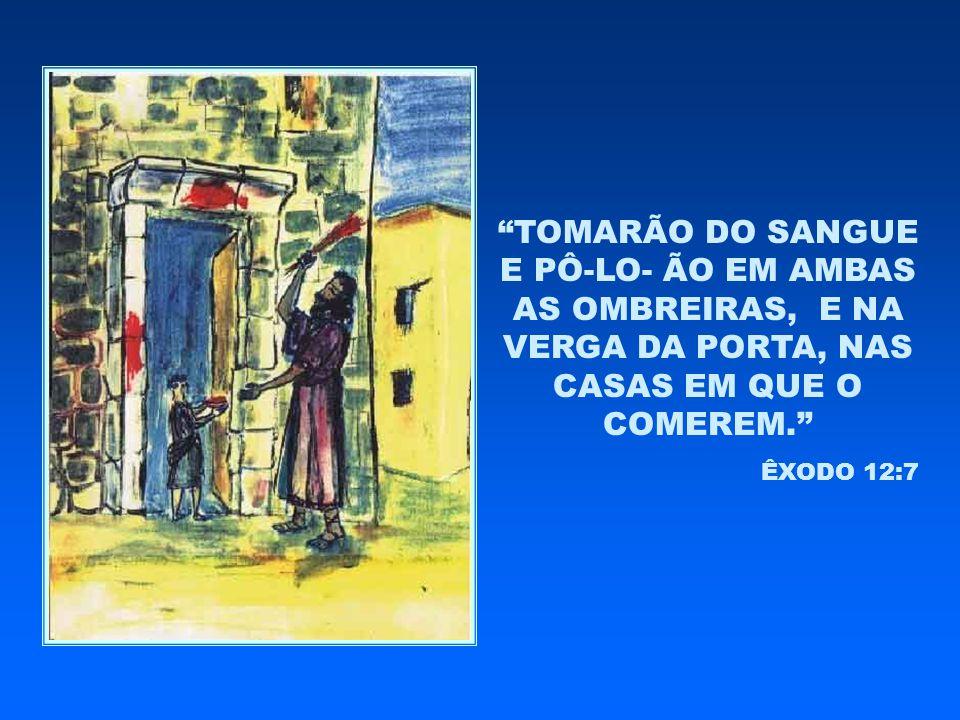 """""""TOMARÃO DO SANGUE E PÔ-LO- ÃO EM AMBAS AS OMBREIRAS, E NA VERGA DA PORTA, NAS CASAS EM QUE O COMEREM."""" ÊXODO 12:7"""