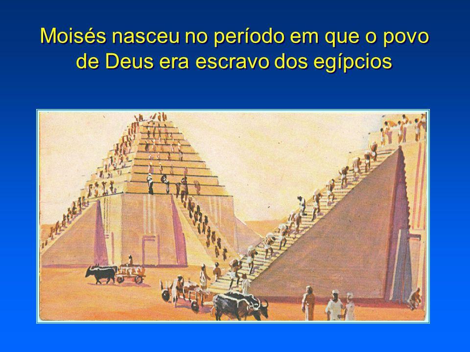 Moisés nasceu no período em que o povo de Deus era escravo dos egípcios Moisés nasceu no período em que o povo de Deus era escravo dos egípcios
