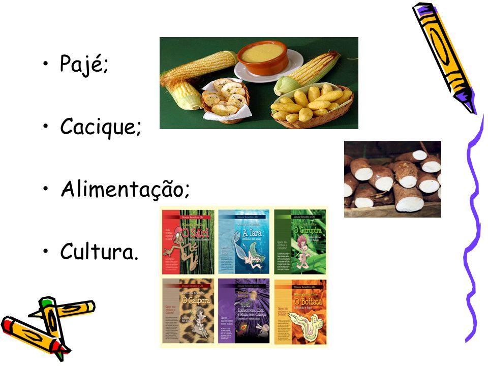 Pajé; Cacique; Alimentação; Cultura.