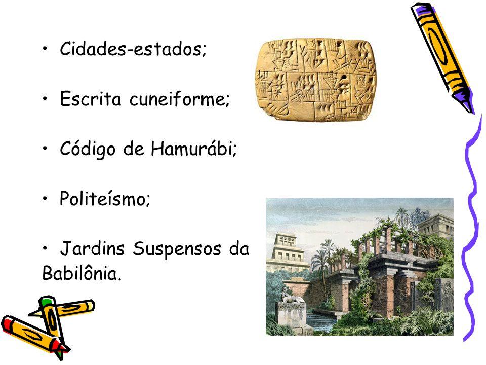 Cidades-estados; Escrita cuneiforme; Código de Hamurábi; Politeísmo; Jardins Suspensos da Babilônia.