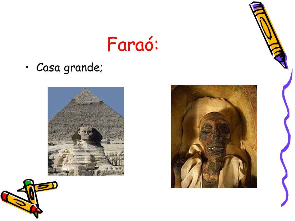 Faraó: Casa grande;