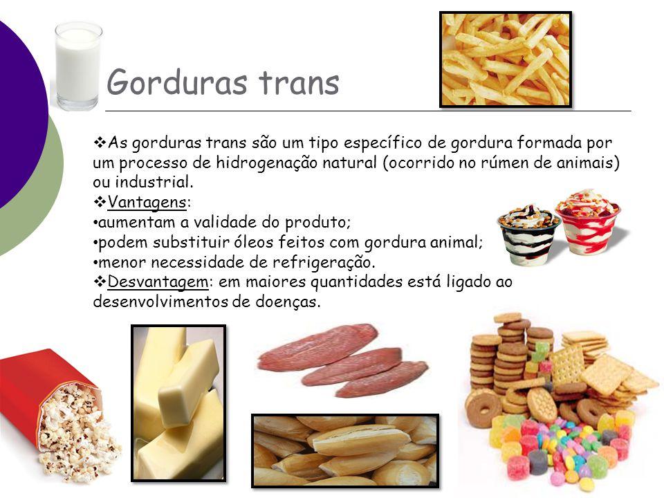 Gorduras trans  As gorduras trans são um tipo específico de gordura formada por um processo de hidrogenação natural (ocorrido no rúmen de animais) ou industrial.