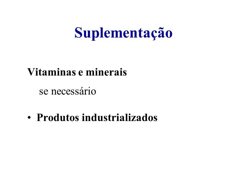 Suplementação Vitaminas e minerais se se necessário Produtos industrializados