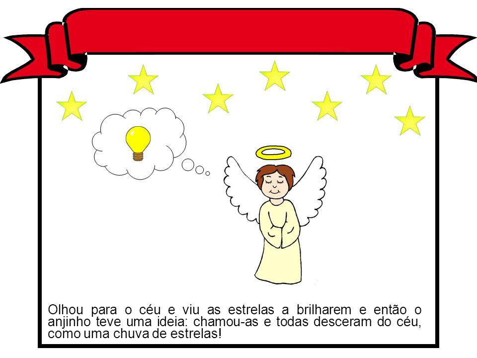 Olhou para o céu e viu as estrelas a brilharem e então o anjinho teve uma ideia: chamou-as e todas desceram do céu, como uma chuva de estrelas!