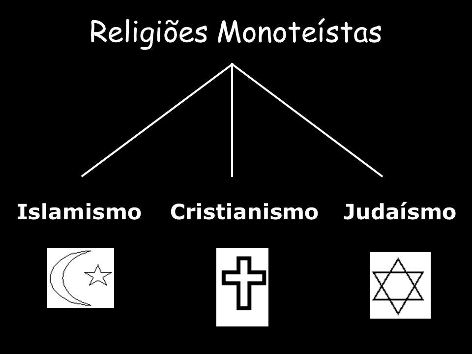 Religiões Monoteístas IslamismoCristianismoJudaísmo