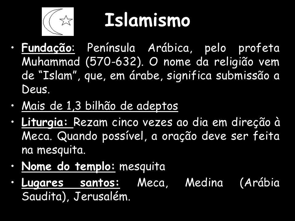 """Islamismo Fundação: Península Arábica, pelo profeta Muhammad (570-632). O nome da religião vem de """"Islam"""", que, em árabe, significa submissão a Deus."""
