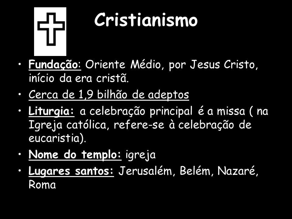 Cristianismo Fundação: Oriente Médio, por Jesus Cristo, início da era cristã. Cerca de 1,9 bilhão de adeptos Liturgia: a celebração principal é a miss