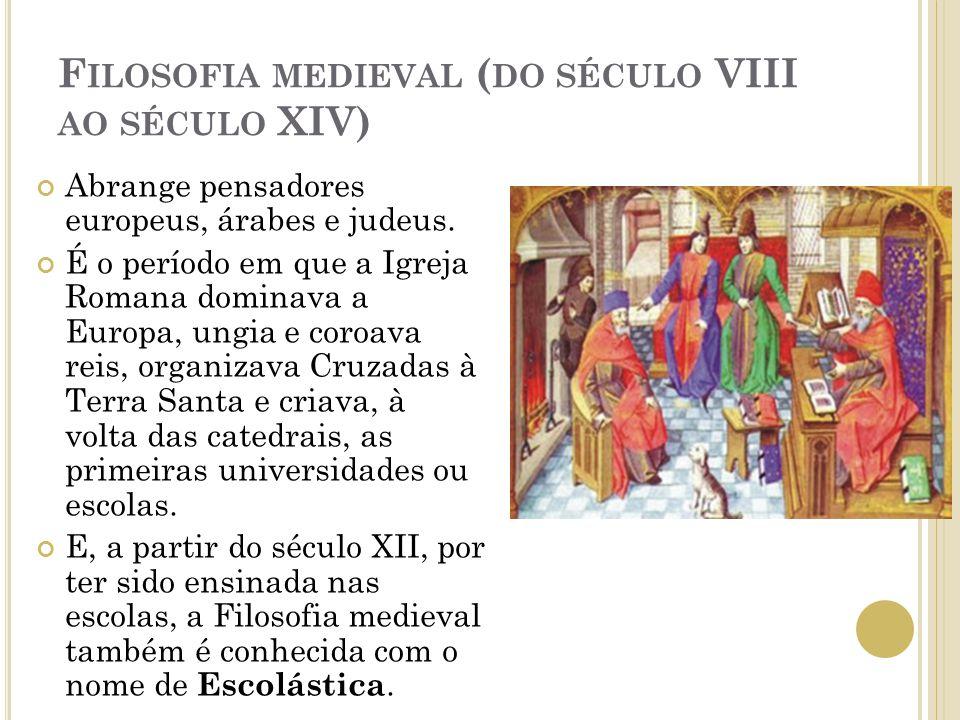 F ILOSOFIA MEDIEVAL ( DO SÉCULO VIII AO SÉCULO XIV) Abrange pensadores europeus, árabes e judeus.