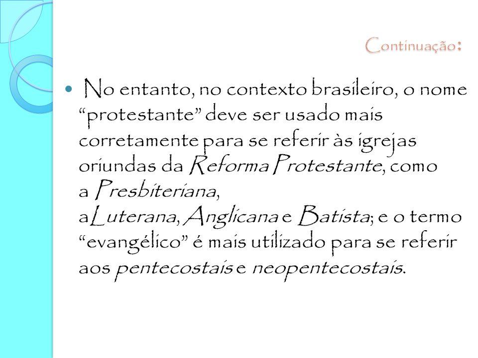 """Continuação: No entanto, no contexto brasileiro, o nome """"protestante"""" deve ser usado mais corretamente para se referir às igrejas oriundas da Reforma"""