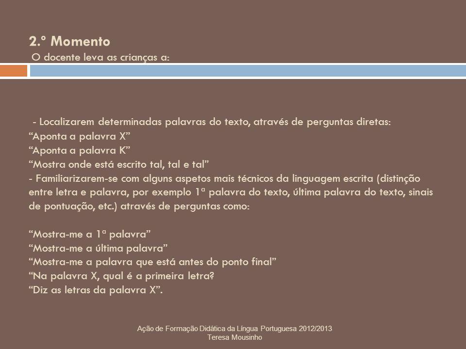 3.º Momento O docente dita uma frase composta por palavras do texto de referência mas que não faz parte do mesmo.