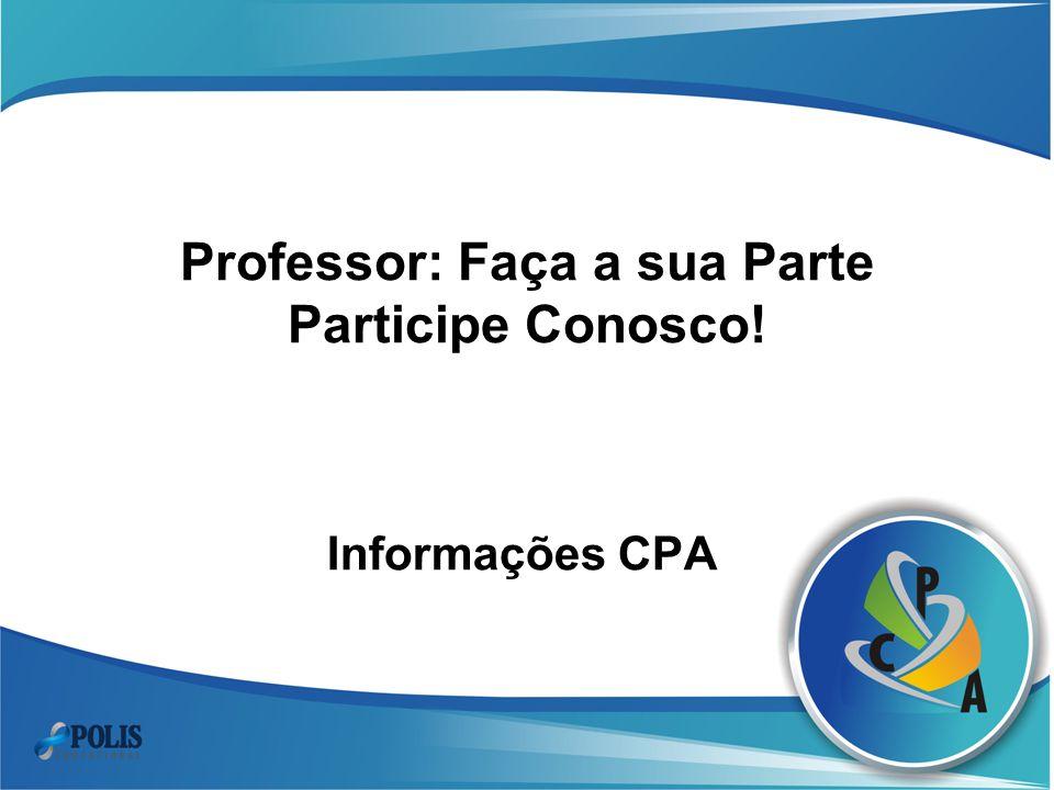 Professor: Faça a sua Parte Participe Conosco! Informações CPA