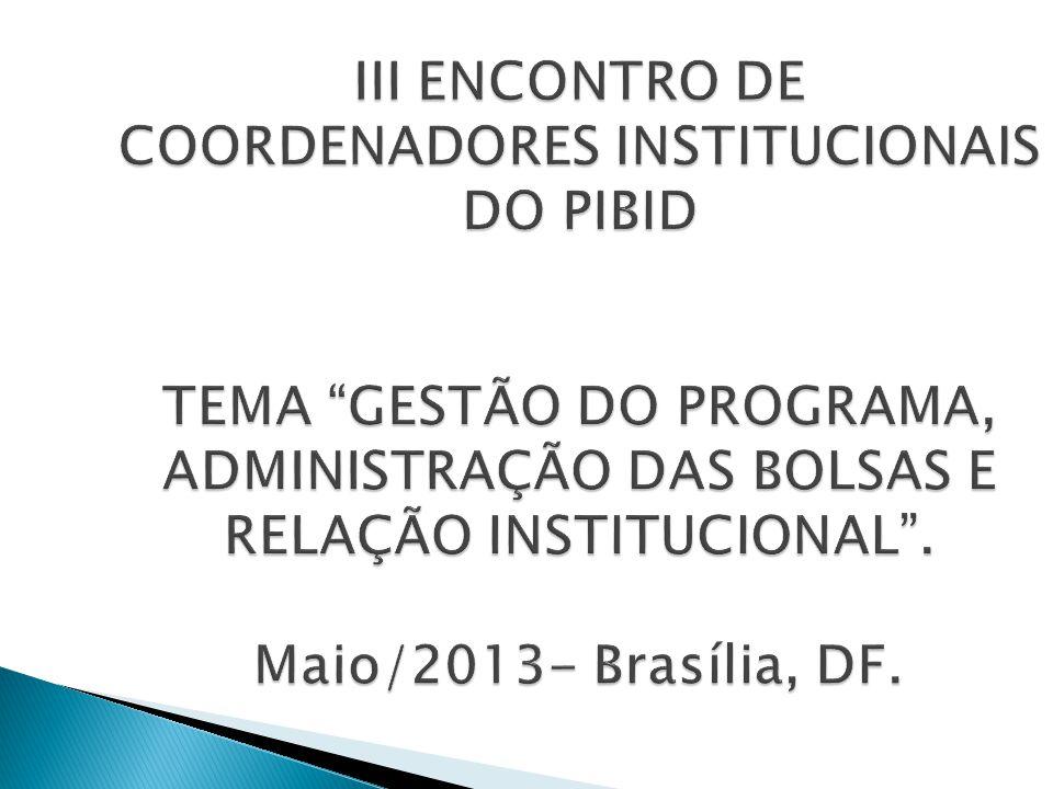 III ENCONTRO DE COORDENADORES INSTITUCIONAIS DO PIBID TEMA GESTÃO DO PROGRAMA, ADMINISTRAÇÃO DAS BOLSAS E RELAÇÃO INSTITUCIONAL .