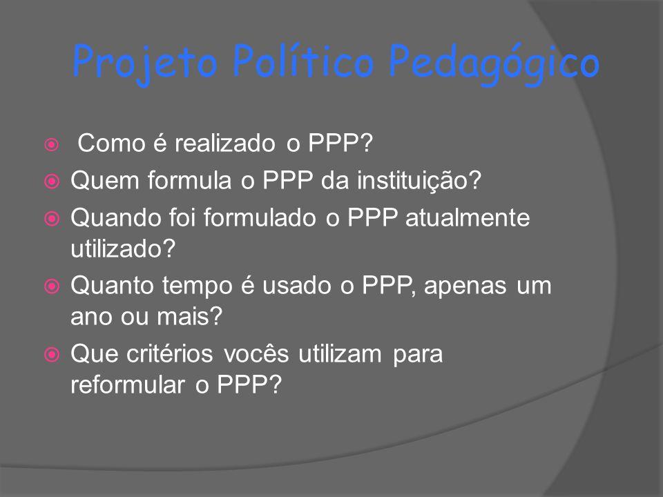 Projeto Político Pedagógico  Como é realizado o PPP.