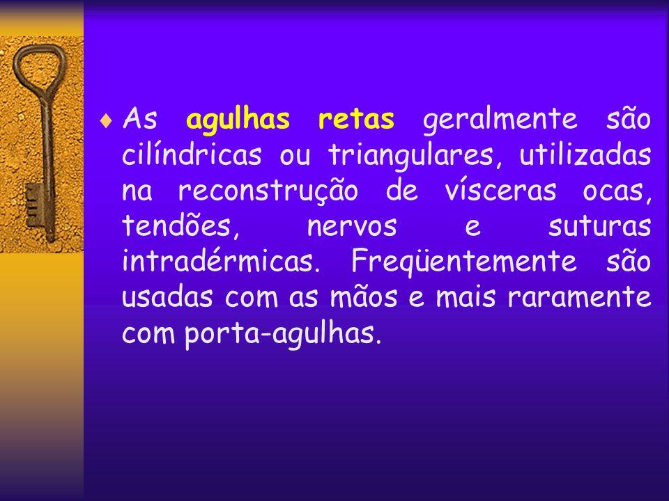  As agulhas retas geralmente são cilíndricas ou triangulares, utilizadas na reconstrução de vísceras ocas, tendões, nervos e suturas intradérmicas. F