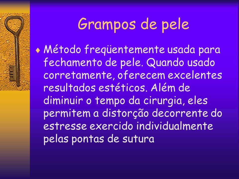 Grampos de pele  Método freqüentemente usada para fechamento de pele. Quando usado corretamente, oferecem excelentes resultados estéticos. Além de di