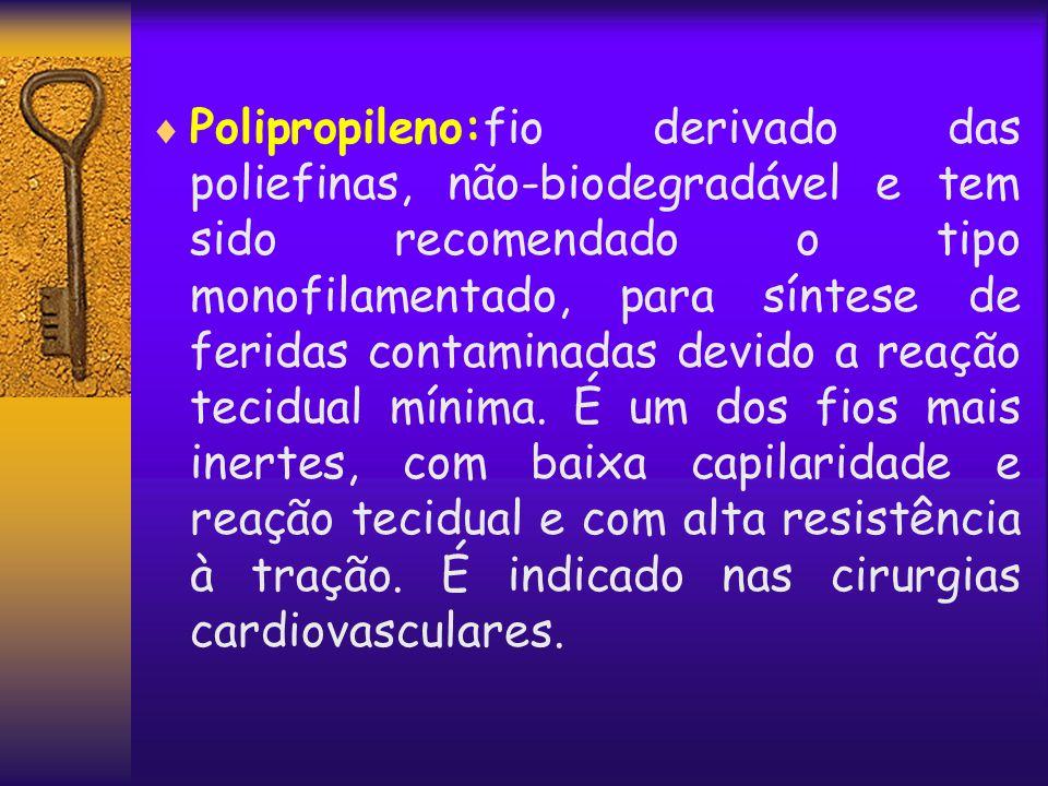  Polipropileno:fio derivado das poliefinas, não-biodegradável e tem sido recomendado o tipo monofilamentado, para síntese de feridas contaminadas dev