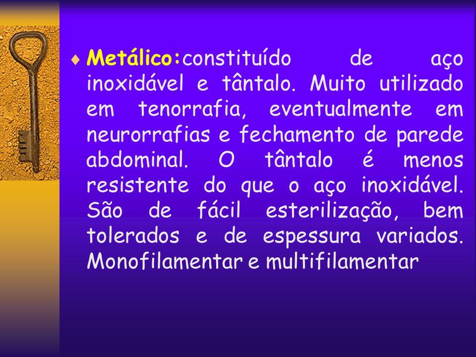  Metálico:constituído de aço inoxidável e tântalo. Muito utilizado em tenorrafia, eventualmente em neurorrafias e fechamento de parede abdominal. O t