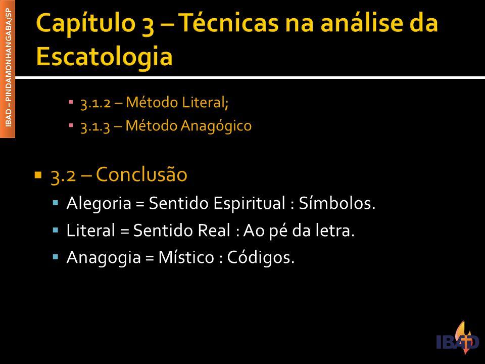 IBAD – PINDAMONHANGABA/SP ▪ 3.1.2 – Método Literal; ▪ 3.1.3 – Método Anagógico  3.2 – Conclusão  Alegoria = Sentido Espiritual : Símbolos.  Literal