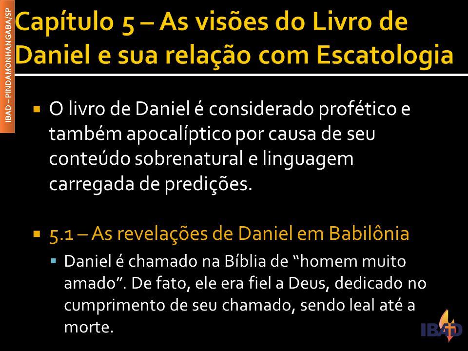 IBAD – PINDAMONHANGABA/SP  O livro de Daniel é considerado profético e também apocalíptico por causa de seu conteúdo sobrenatural e linguagem carrega