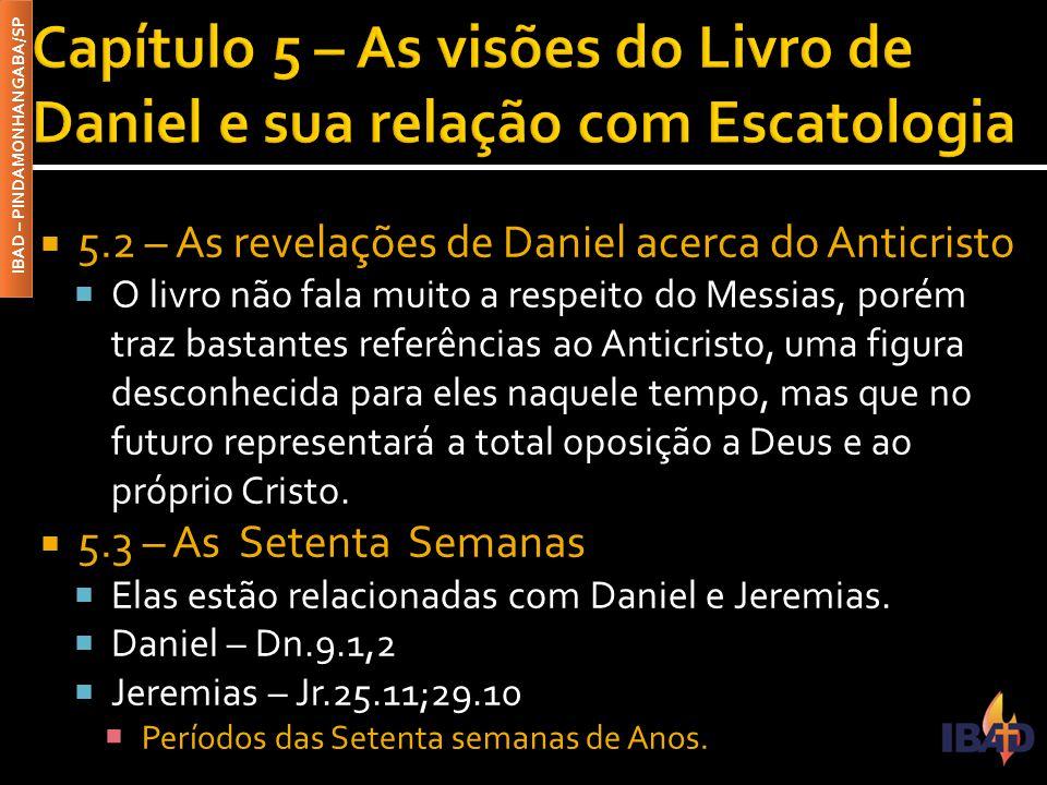 IBAD – PINDAMONHANGABA/SP  5.2 – As revelações de Daniel acerca do Anticristo  O livro não fala muito a respeito do Messias, porém traz bastantes re