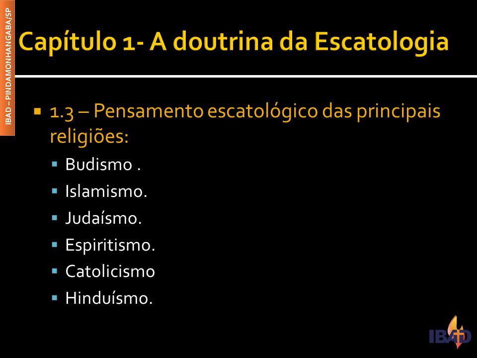 IBAD – PINDAMONHANGABA/SP  1.3 – Pensamento escatológico das principais religiões:  Budismo.  Islamismo.  Judaísmo.  Espiritismo.  Catolicismo 