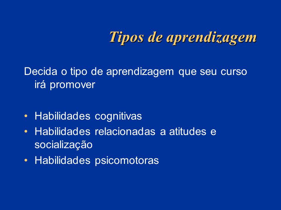 Tipos de aprendizagem Decida o tipo de aprendizagem que seu curso irá promover Habilidades cognitivas Habilidades relacionadas a atitudes e socializaç