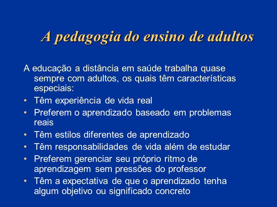 A pedagogia do ensino de adultos A educação a distância em saúde trabalha quase sempre com adultos, os quais têm características especiais: Têm experi