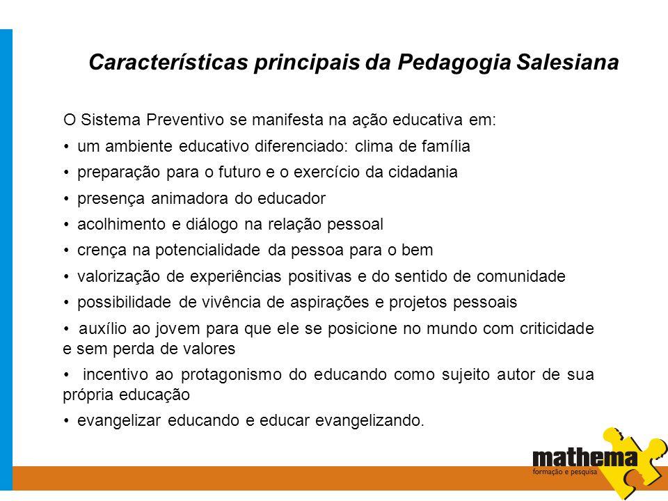 Características principais da Pedagogia Salesiana O Sistema Preventivo se manifesta na ação educativa em: um ambiente educativo diferenciado: clima de