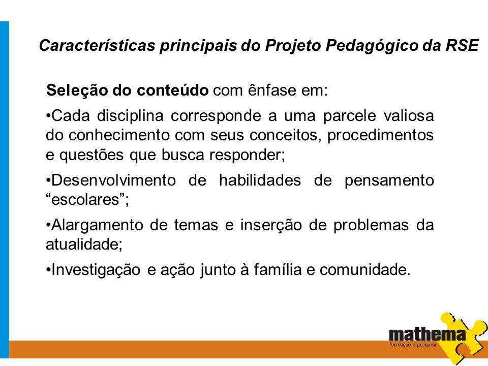 Características principais do Projeto Pedagógico da RSE Seleção do conteúdo com ênfase em: Cada disciplina corresponde a uma parcele valiosa do conhec