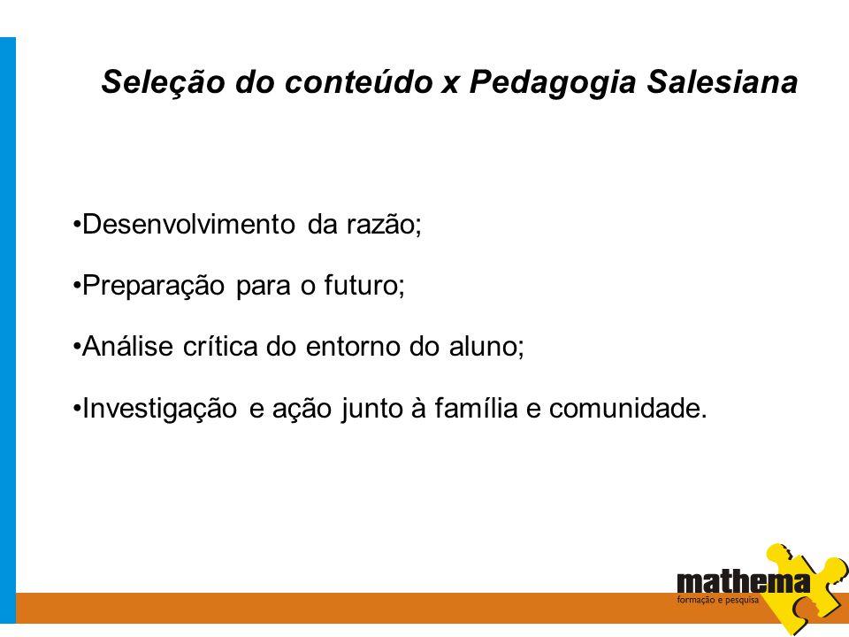Seleção do conteúdo x Pedagogia Salesiana Desenvolvimento da razão; Preparação para o futuro; Análise crítica do entorno do aluno; Investigação e ação