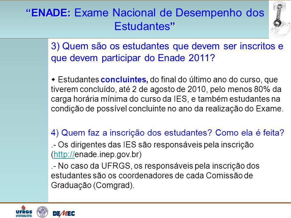 """""""ENADE: """"ENADE: Exame Nacional de Desempenho dos """" Estudantes """" 3) Quem são os estudantes que devem ser inscritos e que devem participar do Enade 2011"""
