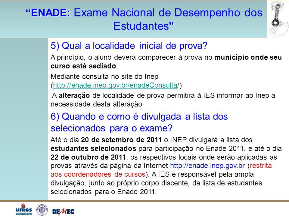 """""""ENADE: """"ENADE: Exame Nacional de Desempenho dos """" Estudantes """" 5) Qual a localidade inicial de prova? A princípio, o aluno deverá comparecer à prova"""