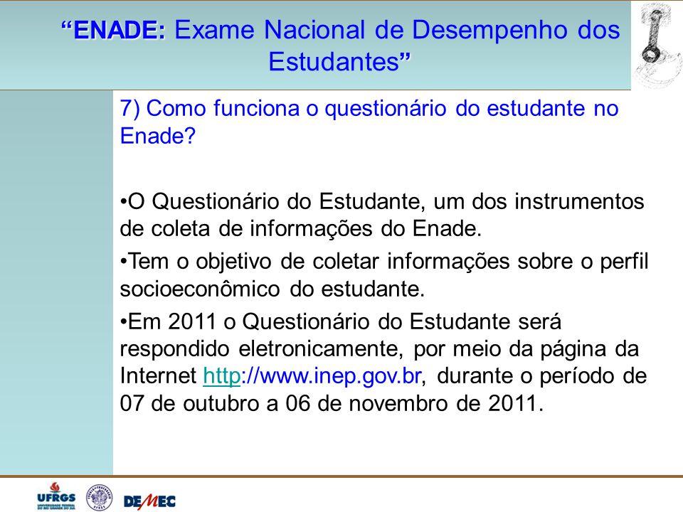 """""""ENADE: """"ENADE: Exame Nacional de Desempenho dos """" Estudantes """" 7) Como funciona o questionário do estudante no Enade? O Questionário do Estudante, um"""